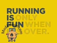 "Running is only fun when it""s over."